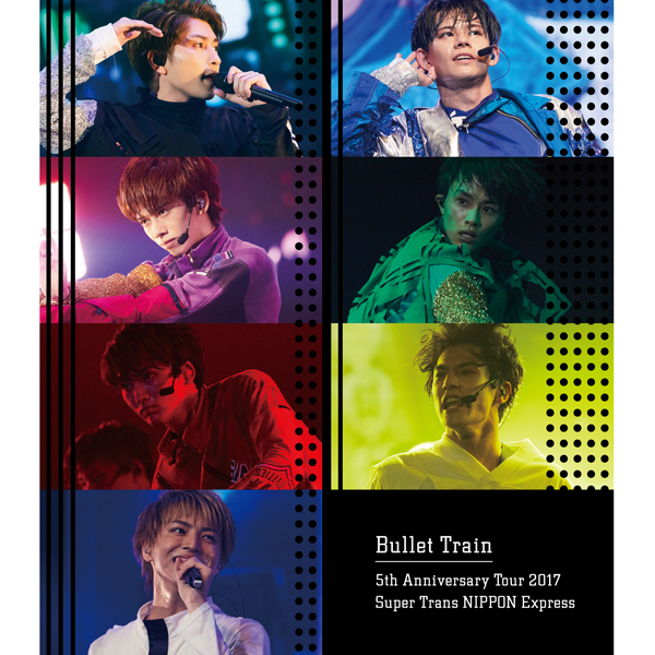 Bullet Train 5th Anniversary Tour 2017 Super Trans NIPPON Express